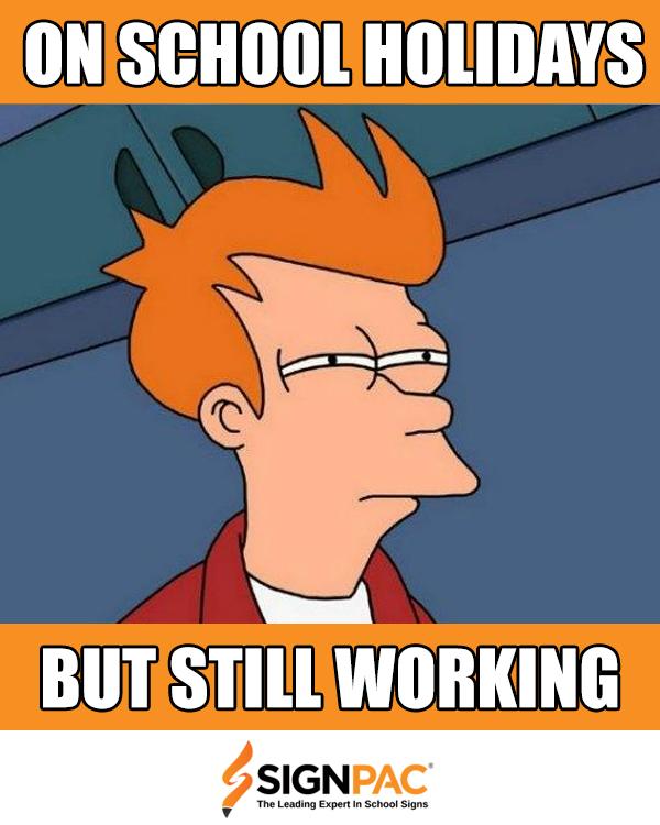 working-in-school-holidays-teacher-memes-signpac
